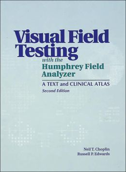 Visual Field Testing With The Humphrey Field Analyzer: A Text and Clinical Atlas