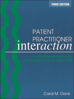 Patient Practitioner Interaction: An Experimental Manual For Developing The Art Of Health Care
