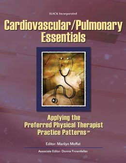 Cardiovascular/ Pulmonary Essentials: Applying the Preferred Physical Therapist Practice Patterns