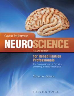 Quick Reference Neuroscience for Rehabilitation Professionals: The Essential Neurologic Principles Underlying Rehabilitation Practice