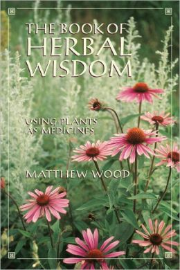 Book of Herbal Wisdom: Using Plants As Medicines