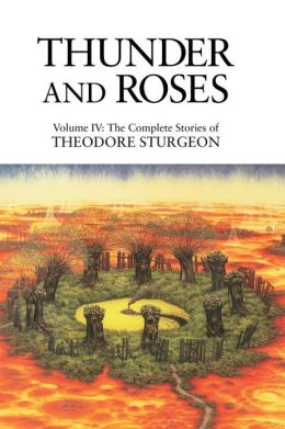 Thunder and Roses: The Complete Stories of Theodore Sturgeon