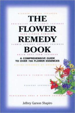 Flower Remedy: A Comprehensive Guide to over 700 Flower Essences