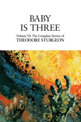 Baby Is Three: The Complete Stories of Theodore Sturgeon