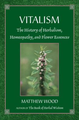 Vitalism: The History of Herbalism, Homeopathy, and Flower Essences