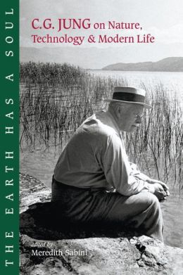 The Earth Has a Soul: C.G. Jung on Nature, Technology and Modern Life