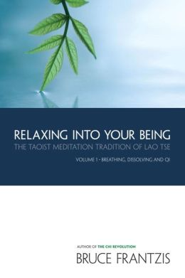Relaxing into Your Being: The Water Method of Taoist Meditation Series,Vol. 1