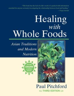 Healing with Whole Foods: Asian Traditions and Modern Nutrution