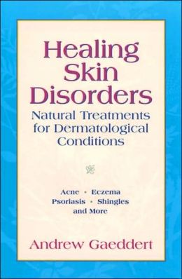 Healing Skin Disorders: Natural Treatments for Dermatological Conditions