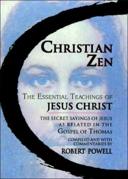 Christian Zen: The Essential Teachings of Jesus Christ