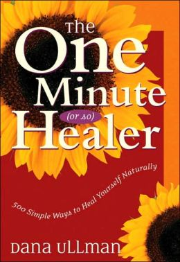The One Minute (or so) Healer: 500 Simple Ways to Heal Yourself Naturally