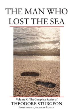The Man Who Lost the Sea: The Complete Stories of Theodore Sturgeon