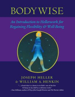 Bodywise: An Introduction to Hellerwork for Regaining Flexibility and Well-Being