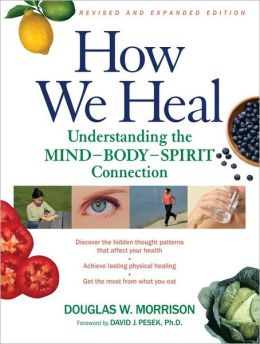 How We Heal: Understanding the Mind-Body-Spirit Connection