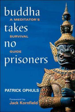 Buddha Takes No Prisoners: A Meditator's Survival Guide