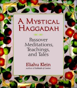 Mystical Haggadah: Passover Meditations, Teachings, and Tales