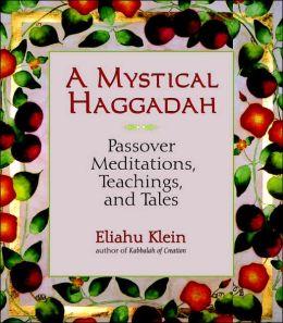 Mystical Haggadah: Passover Meditations, Teachings, and Tales