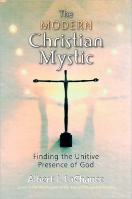 The Modern Christian Mystic: Finding the Unitive Presence of God