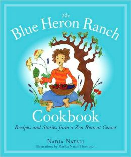 Blue Heron Ranch Cookbook: Recipes and Stories from a Zen Retreat Center