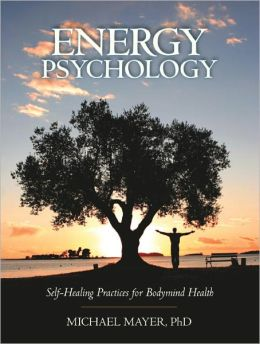 Energy Psychology: Self-Healing Practices for Bodymind Health
