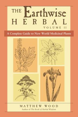 Earthwise Herbal: A Complete Guide to New World Medicinal Plants