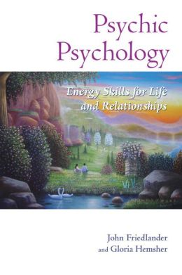 Psychic Psychology: Energy Skills for Life and Relationships