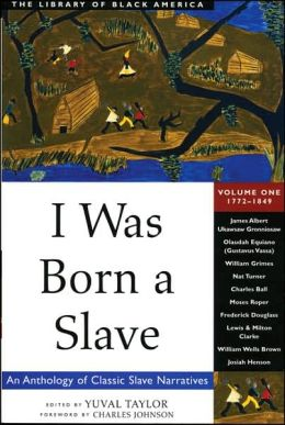 I Was Born a Slave : An Anthology of Classic Slave Narratives, 1770-1849