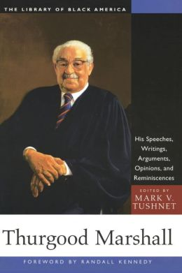 Thurgood Marshall: His Speeches, Writings, Arguments, Opinions and Reminiscences