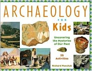 Archaeology for Kids: Uncovering the Mysteries of Our Past with 25 Activities