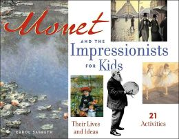 Monet and the Impressionists for Kids: Their Lives and Ideas with 21 Activities