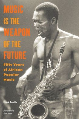 Music Is the Weapon of the Future: Fifty Years of African Popular Music
