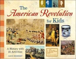 The American Revolution for Kids: A History with 21 Activities