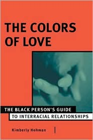 The Colors of Love: The Black Person's Guide to Interracial Relationships