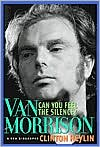 Can You Feel the Silence? Van Morrison: A New Biography