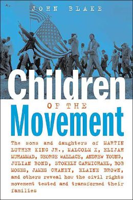 Children of the Movement: The Sons and Daughters of Martin Luther King Jr., Malcolm X, Elijah Muhammad, George Wallace, Andrew Young, Julian Bond, Stokely Carmichael, Bob Moses, James Chaney, Elaine Brown, and Others Reveal How the Civil Rights Movem
