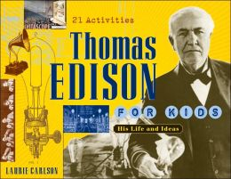 Thomas Edison for Kids: His Life and Ideas with 21 Activities