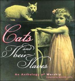 Cats and Their Slaves: An Anthology of Worship