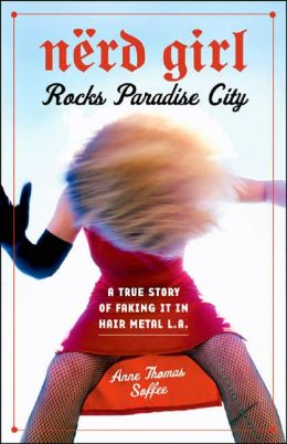 Nerd Girl Rocks Paradise City: A True Story of Faking It in Hair Metal L.A.
