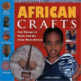 African Crafts: Fun Things to Make and Do from West Africa