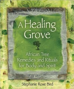 Healing Grove: African Tree Remedies and Rituals for the Body and Spirit