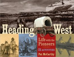 Heading West: Life with the Pioneers with 21 Activities