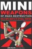 Book Cover Image. Title: Mini Weapons of Mass Destruction:  Build Implements of Spitball Warfare, Author: John Austin