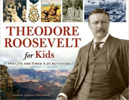 Theodore Roosevelt for Kids: His Life and Times with 21 Activities