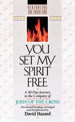 You Set My Spirit Free: A 40-Day Journey in the Company of John of the Cross