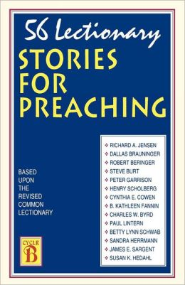 56 Lectionary Stories for Preaching: Based Upon the Revised Common Lectionary, Cycle B