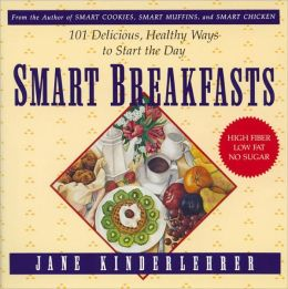 Smart Breakfasts: 101 Delicious, Healthy Ways to Start the Day