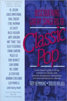 Discovering Great Singers of Classic Pop: A New Listener's Guide to the Sounds and Lives . . . .