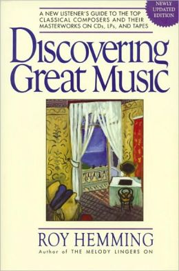 Discovering Great Music: A New Listener's Guide to the Top Classical Composers and Their Masterworks