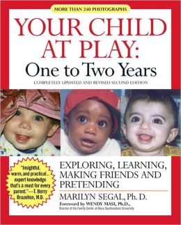Your Child at Play: One to Two Years: Exploring, Daily Living, Learning, and Making Friends