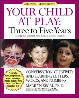 Your Child at Play: Three to Five Years: Conversation, Creativity, and Learning Letters, Words, and Numbers
